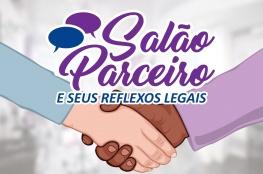 Especialistas alertam para os reflexos legais da legislação do Salão Parceiro
